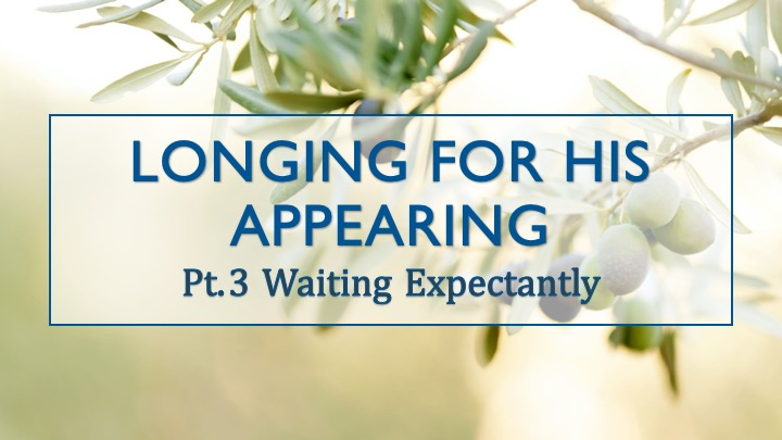 Longing For His Appearing Pt.3, Waiting Expectantly