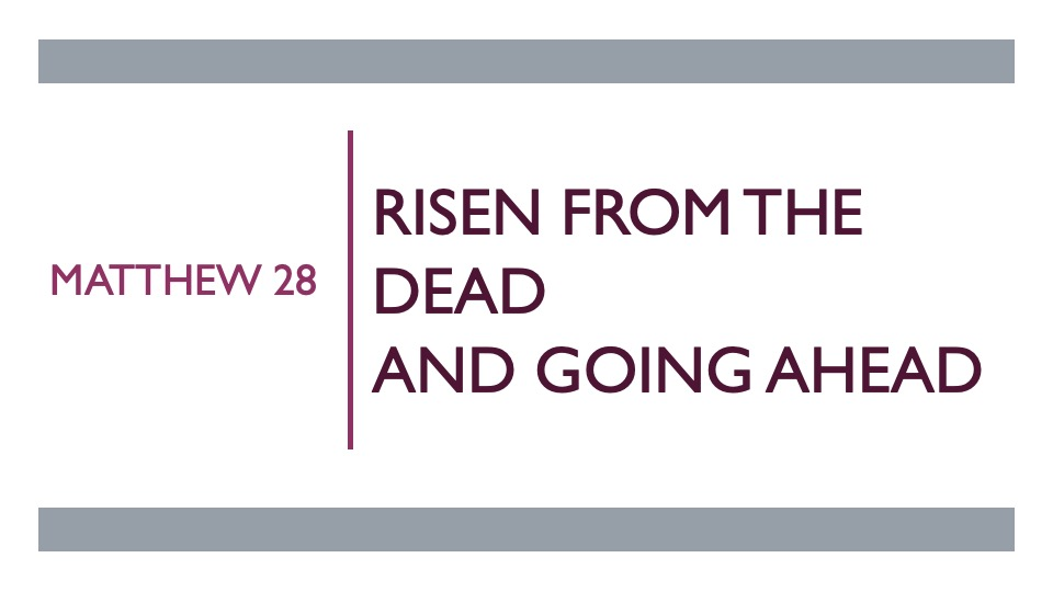 Risen From the Dead and Going Ahead (Easter Sunday)